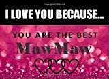I Love You Because MawMaw - You Are The Best: Cajun Grandma - What I Love About You - Fill In The Blank Book Gift - You Are Loved Prompt Journal - Reasons I Love You Write In List
