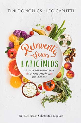 Reinvente Seus Laticínios: Seu Guia Definitivo para ser Mais Saudável Sem Lactose (Receitas Sem Glúten e Lactose Livro 1)