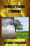 Combattiamo i Tumori (Italian Edition)
