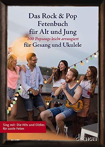 Das Rock Und Pop Fetenbuch Fur Alt Und Jung: 100 Popsongs Leicht Arrangierte Fur Gesang Und Ukulele
