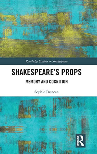 Shakespeare's Props: Memory and Cognition (Routledge Studies in...