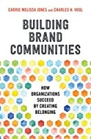Building Brand Communities: How Organizations Succeed by Creating Belonging Front Cover
