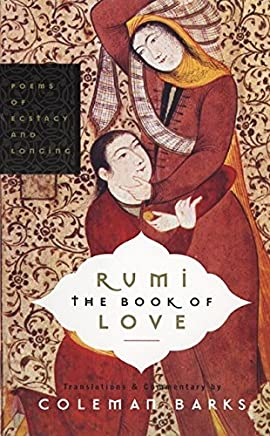 Rumi The Book Of Love: Poems Of Ecstasy And Longing