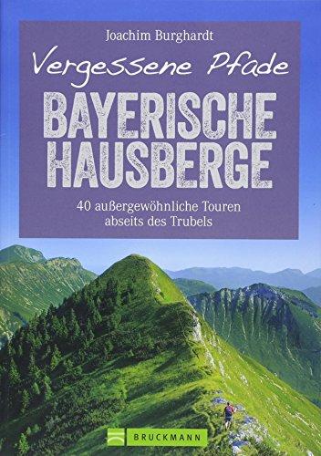 Wanderführer Bayerische Hausberge: Vergessene Pfade Bayerische Hausberge. 40 ruhige Touren zum Wandern abseits des Trubels durch unberührte Natur in ... auergewhnliche Touren abseits des Trubels