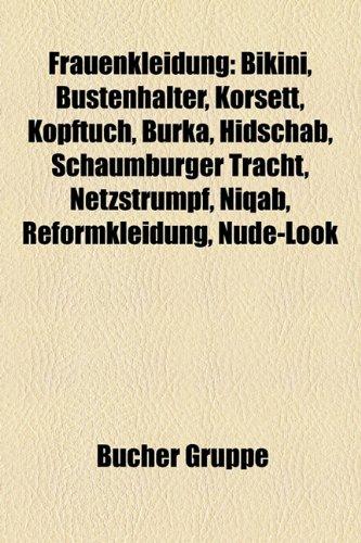 Frauenkleidung: Bikini, Büstenhalter, Korsett, Burka, Kopftuch, Schleier, Niqab, Hidschab, Reformkleidung, Netzstrumpf, Hullen-Hube, Nude-Look, ... Hutnadel, Reifrock, Nylonstrumpf, Monokini