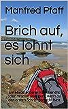 Brich auf, es lohnt sich: Ein etwas anderer Reisebericht oder: Warum alles geht, wenn du den ersten Schritt gemacht hast (German Edition)