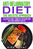 Anti-Inflammatory Diet: The Holistic Approach: Alleviate Pain, Stimulate Healing and Restore Vibrant Health (Mouth-Watering Recipes Included) ... Anti-Inflammatory Cookbook, Alkaline Diet)