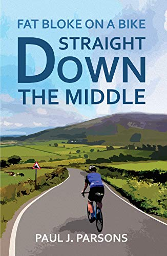 Straight Down the Middle (Fat Bloke on a Bike Book 2) (English Edition)