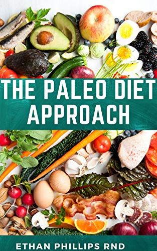 THE PALEO DIET APPROACH : A Perfect Guide To Loosing Weight And Healthy Living With A Nutritious Diet (English Edition)