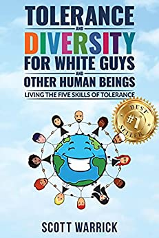 Tolerance and Diversity for White Guys...and Other Human Beings: Living the Five Skills of Tolerance by [Scott Warrick]