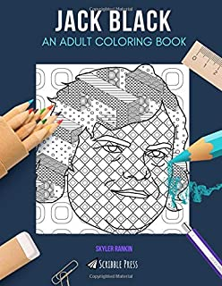 JACK BLACK: AN ADULT COLORING BOOK: A Jack Black Coloring Book For Adults