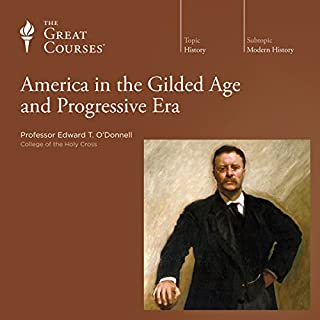 America in the Gilded Age and Progressive Era                   By:                                                                                                                                 Edward T. O'Donnell,                                                                                        The Great Courses                               Narrated by:                                                                                                                                 Edward T. O'Donnell                      Length: 11 hrs and 52 mins     445 ratings     Overall 4.5