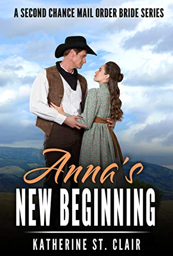 Anna's New Beginning - A Second Chance Mail Order Bride Series: A Sweet, clean and wholesome, historical western mail-order-bride story (Clean Historical Western Romance Books) by [Katherine St. Clair]