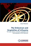 The Ordovician and Graptolites of Lithuania: The facies, tectonic structures, graptolites and biostratigraphy of the Ordovician