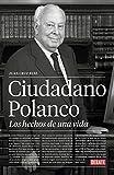 Ciudadano Polanco: Los hechos de una vida (Biografías y Memorias)