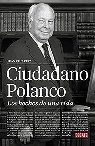 Ciudadano Polanco: Los hechos de una vida par Juan Cruz Ruiz
