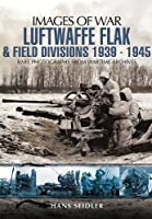 Luftwaffe Flak and Field Divisions 1939-1945 (Images of War)