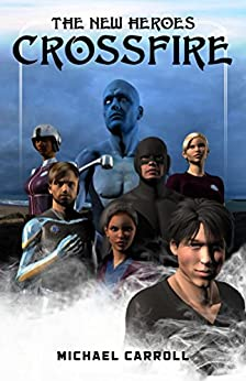 The New Heroes: Crossfire by [Michael Carroll]