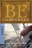 Be Comforted: Feeling Secure in the Arms of God, OT Commentary Isaiah (Be Series Commentary)