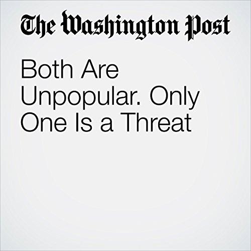 Both Are Unpopular. Only One Is a Threat                   著者:                                                                                                                                 Washington Post Editorial Board                               ナレーター:                                                                                                                                 Sam Scholl                      再生時間: 3 分     レビューはまだありません。     総合評価 0.0