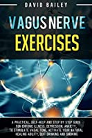 Vagus Nerve Exercises: A practical, self-help and step by step guide for chronic illness, depression, anxiety, to stimulate vagal tone, activate your natural healing ability, quit drinking and smoking (Vagus Nerve Mastery)