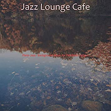 Piano Jazz - Background Music for Pandemic Fatigue