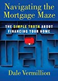 Navigating the Mortgage Maze: The Simple Truth About Financing Your Home