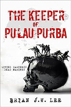 The Keeper of Pulau Purba: Living Darkness, Dead Marines. by [Brian J. W. Lee, Abigail Sim]