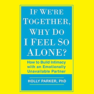 If We're Together, Why Do I Feel So Alone?     How to Build Intimacy with an Emotionally Unavailable Partner              By:                                                                                                                                 Holly Parker PhD                               Narrated by:                                                                                                                                 Laurence Bouvard                      Length: 8 hrs and 20 mins     1 rating     Overall 5.0