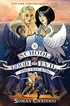 The School for Good and Evil #6: One True King by [Soman Chainani]
