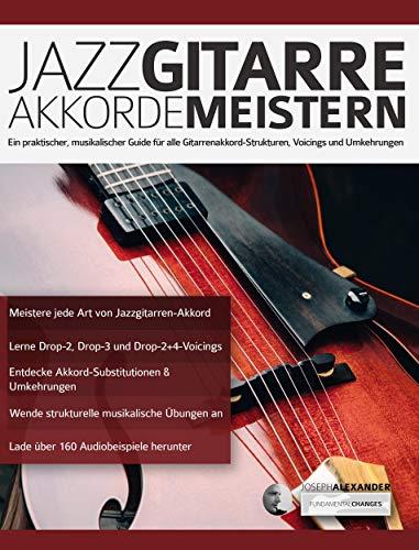 Jazzgitarre Akkorde Meistern: Ein praktischer, musikalischer Guide für alle Gitarrenakkord-Strukturen, Voicings und Umkehrungen (Jazzgitarre lernen 2)