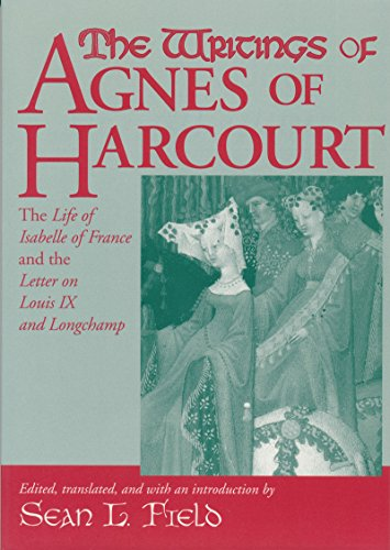 Writings Of Agnes Of Harcourt: The Life of Isabelle of France and the Letter on Louis IX and Longchamp (Notre Dame Texts in Medieval Culture)