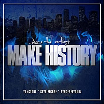 Make History (feat. Styx Figure, Syncerelyourz & Young Tone)