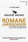 Creative Writing: Romane und Kurzgeschichten schreiben: Mit einer kommentierten Kurzgeschichte von Raymond Carver