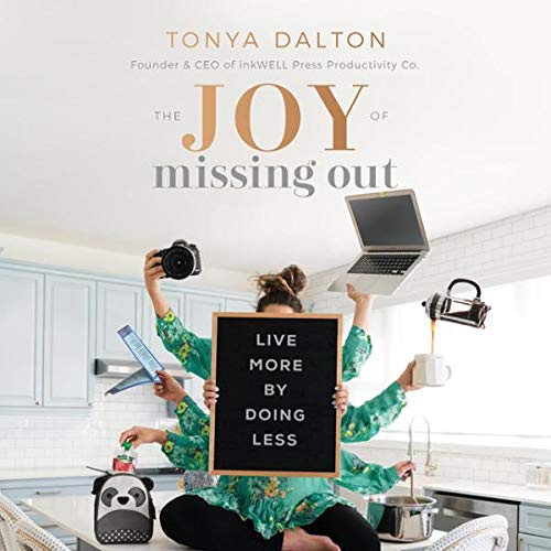 The Joy of Missing Out     Live More by Doing Less              By:                                                                                                                                 Tonya Dalton                           Length: Not Yet Known     Not rated yet     Overall 0.0