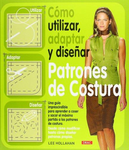 Cómo Utilizar, Adaptar y Diseñar Patrones de Costura (Costura (drac)