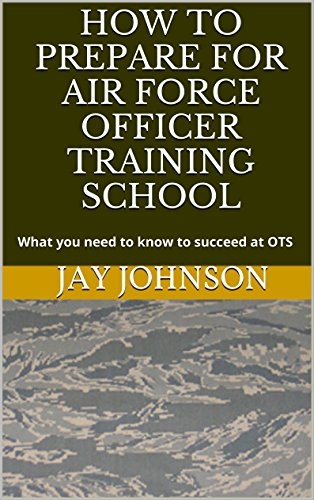 How to Prepare for Air Force Officer Training School: What you need to know to succeed at OTS