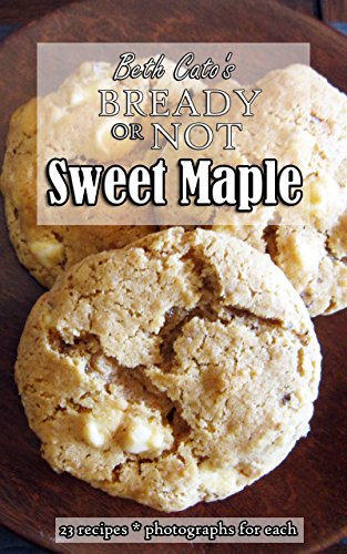 Bready or Not: Sweet Maple Cookbook