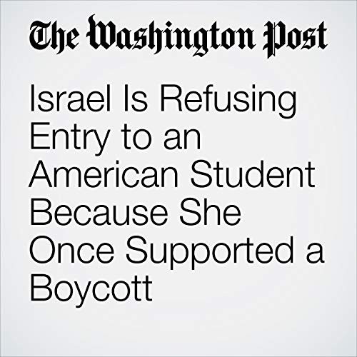 Israel Is Refusing Entry to an American Student Because She Once Supported a Boycott copertina