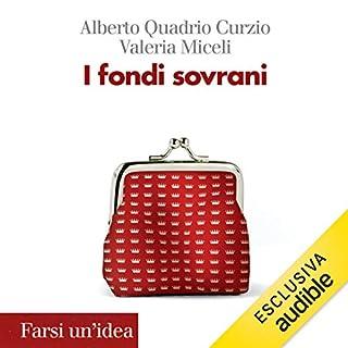 I fondi sovrani                   Di:                                                                                                                                 Alberto Quadrio Curzio,                                                                                        Valeria Miceli                               Letto da:                                                                                                                                 Valerio Amoruso                      Durata:  4 ore e 51 min     3 recensioni     Totali 4,7