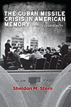 The Cuban Missile Crisis in American Memory: Myths versus Reality (Stanford Nuclear Age Series)