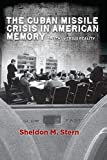 The Cuban Missile Crisis in American Memory: Myths versus Reality (Stanford Nuclear Age Series) (English Edition)