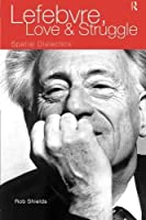 Lefebvre, Love and Struggle: Spatial Dialectics (International Library of Sociology) by Rob Shields(1999-01-31)