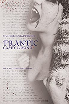 Frantic (The Frenzy Series Book 2) by [Casey L. Bond]