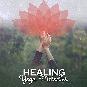 Healing Yoga Melodies – New Age Music for Yoga, Meditation, Pilates, Contemplation, Relaxing Music