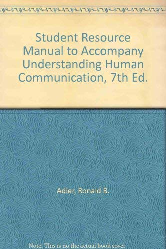 Student Resource Manual to Accompany Understanding Human Communication, 7th Ed.