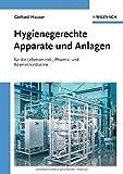 Hygienische Produktion. Band 2: Hygienegerechte Apparate und Anlagen - Gerhard Hauser