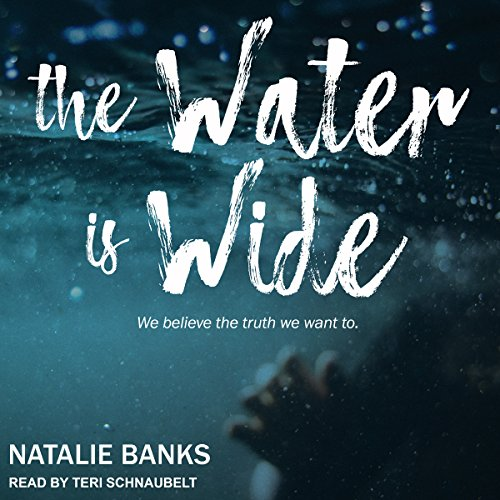 The Water Is Wide: We Believe the Truth We Want To audiobook cover art