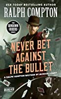 Ralph Compton Never Bet Against the Bullet (The Sundown Riders Series)
