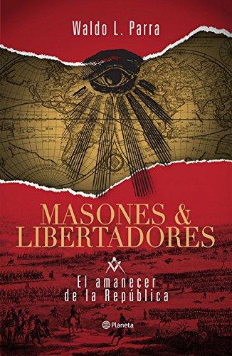 Masones & Libertadores: El amanecer de la república